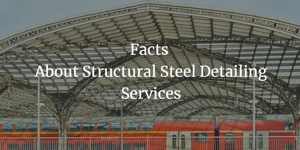 Facts About Structural Steel Detailing Services