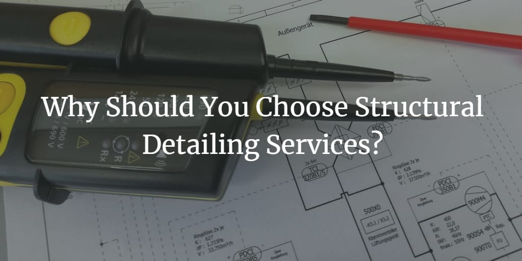 Why Should You Choose Structural Detailing Services